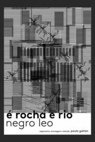É Rocha e Rio, Negro Léo