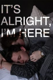 It's Alright, I'm Here