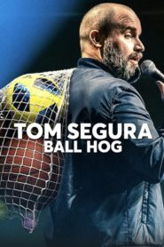 Tom Segura: Ball Hog