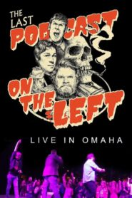 Last Podcast on the Left: Live in Omaha