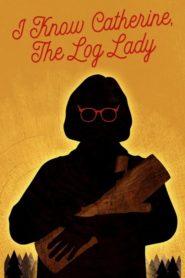 I Know Catherine, The Log Lady