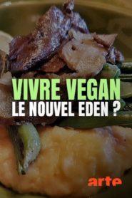 Vivre vegan, le nouvel éden ?