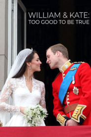 William & Kate: Too Good To Be True