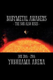 BABYMETAL AWAKENS – THE SUN ALSO RISES –